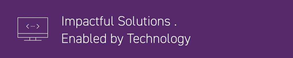 Impactful Solutions . Enabled by Technology