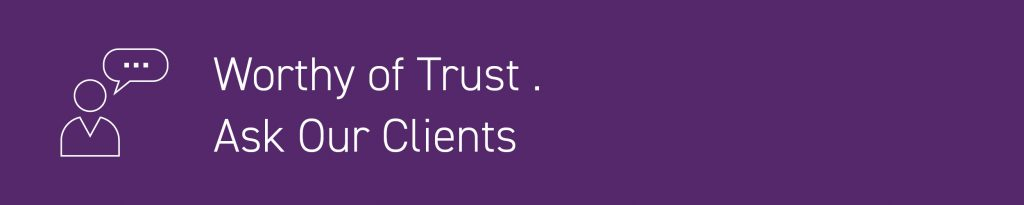 Worthy of Trust . Ask Our Clients