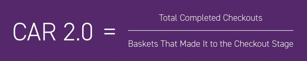 CAR 2.0 = Total completed checkouts / Baskets that made it to the checkout stage